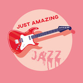 Just Amazing Jazz – Instrumental Jazz Melodies von Gold Lounge