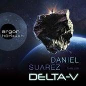 Delta-V (Ungekürzte Lesung) von Daniel Suarez