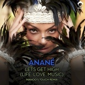 Lets Get High (Life, Love, Music) (Manoo's Touch Remix) by Anané