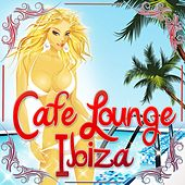 Cafe Lounge Ibiza, Vol. 1 (Deluxe Erotic Chill Out and Del Mar Pearls) by Various Artists