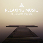 Relaxing Music (The Power Of Thoughts) von Relaxing Music (1)