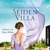 Das Vermächtnis der Seidenvilla - Seidenvilla-Saga, Teil 3 (Ungekürzt) von Tabea Bach