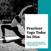 Practicar Yoga Todos los Días: Música Instrumental para Yoga, Relajación y Meditación von Yoga