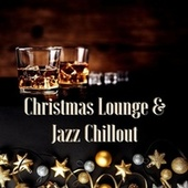 Christmas Lounge & Jazz Chillout: Xmas Songs for a Joyful and Contemporary Christmas Night in Jazz by Various Artists