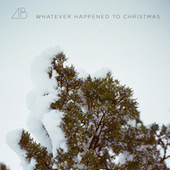 Whatever Happened to Christmas by Andrew Belle