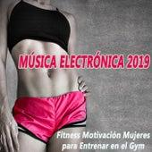 Musica Electronica 2019 Fitness Motivación Mujeres para Entrenar en el Gym (La Mejor Motivacion EDM, Bounce, Electro House Musica para Aerobics, Pumpin' Cardio Power, Plyo, Exercise, Steps, Barré, Curves, Sculpting, Fitness & Twerk Entrenamiento) von Various Artists