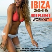 Ibiza 2019 Bikini Workout (The Ultimate Butt Lift, Slim Thighs and Abs Pilates Bikini Workout) (The Best EDM, Bounce, Electro House Music for Aerobics, Pumpin' Cardio Power, Plyo, Exercise, Steps, Barré, Curves, Sculpting, Fitness & Twerk Workout) by Various Artists