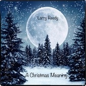 A Christmas Meaning von Larry Reedy