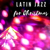 Latin Jazz for Christmas: The Sound of Bossanova Jazz and Samba for Christmas Eve, Originals and Traditionals Xmas Songs by Various Artists