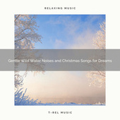 Gentle Wild Water Noises and Christmas Songs for Dreams de Water Sound Natural White Noise