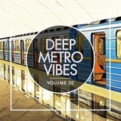 Deep Metro Vibes, Vol. 30 by Various Artists