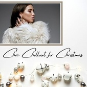 Chic Chillout for Christmas: Winter Chic Chillout Lo-fi Xmas Songs by Various Artists