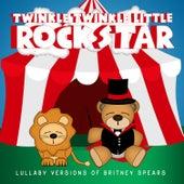 Lullaby Versions of Britney Spears by Twinkle Twinkle Little Rock Star