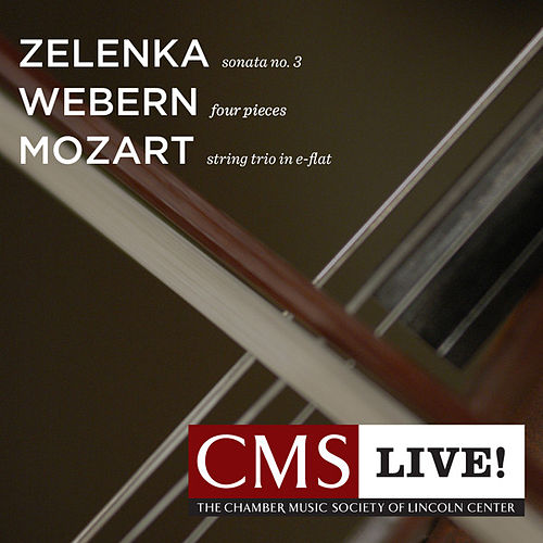 Zelenka: Sonata No. 3 - Webern: Four Pieces for Violin and Piano - Mozart: String Trio in E-flat major by The Chamber Music Society Of Lincoln Center