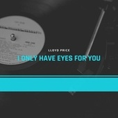 I Only Have Eyes for You by Lloyd Price