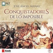 Conquistadores de Lo Imposible de José Ángel Mañas