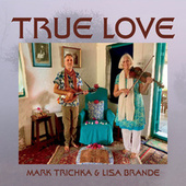 True Love by Mark Trichka