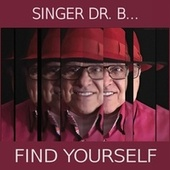 Find Yourself by Singer Dr. B...
