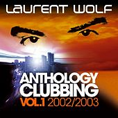 Anthology Clubbing (Vol. 1 : 2002 / 2003) de Laurent Wolf
