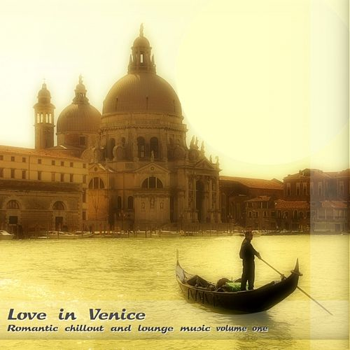 Love in Venice: Romantic Chillout and Lounge Music, Vol, 1 by Various Artists