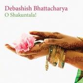 O Shakuntala! by Debashish Bhattacharya