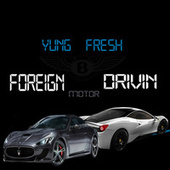FOREIGN MOTOR DRIVIN by Yung - Fresh