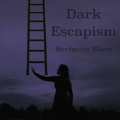Dark Escapism Reclusive Blues by Various Artists