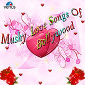 Mushy Love Songs of Bollywood by Various Artists