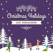 Christmas Holidays with Lou Donaldson von Lou Donaldson