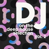 DJ on the Deep House Selection, Vol. 2 de Various Artists