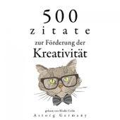500 Zitate zur Förderung der Kreativität (Sammlung bester Zitate) by Albert Einstein