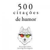 500 Citações de Humor (Recolha as Melhores Citações) by Oscar Wilde