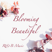 Blooming Beautiful R&B Music by Various Artists