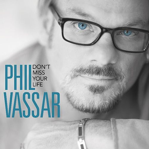 'Don't Miss Your Life' - Single by Phil Vassar