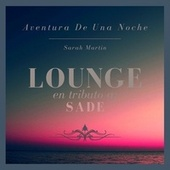 Aventura De Una Noche: Lounge En Tributo a Sade by Sarah Martin
