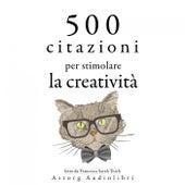 500 citazioni per stimolare la creatività (Le migliori citazioni) by Albert Einstein