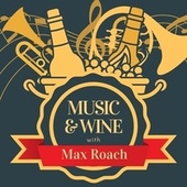 Music & Wine with Max Roach by Max Roach