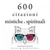 600 citazioni mistiche e spirituali (Le migliori citazioni) by Dalai Lama