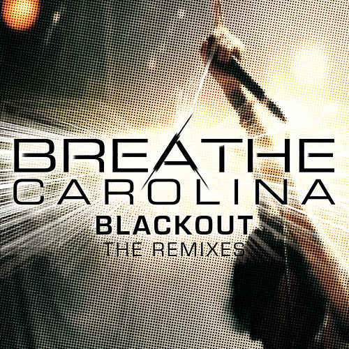 Blackout (The Remixes) by Breathe Carolina