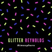 Atmosphere by Glitter Reynolds