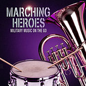 Marching Heroes - Military Music On The Go di Various Artists