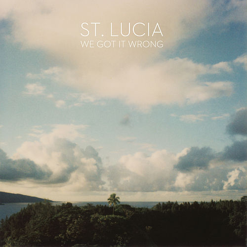We Got It Wrong by St. Lucia