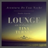 Aventura De Una Noche: Lounge En Tributo a Tina Turner by Emilie Garcia