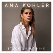 Stuck On My Mind by Ana Kohler