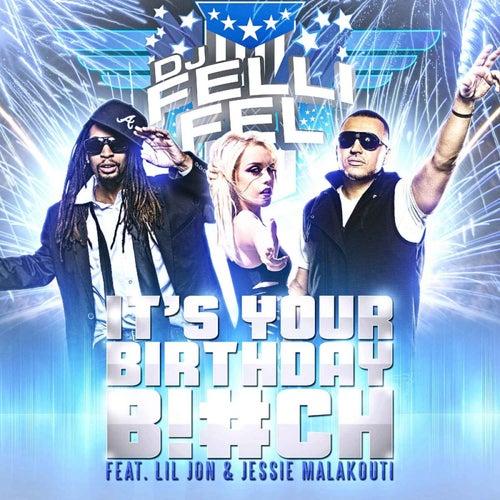 It's Your Birthday (feat. Lil Jon & Jessie Malakouti) by DJ Felli Fel