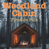 Woodland Cabin Fireside Folk de Various Artists