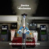 Never Enough Googly Eyes de Device Orchestra