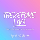 Therefore I Am (Piano Karaoke Instrumentals) von Sing2Piano (1)