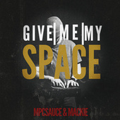Give me my space by Mpcsauce