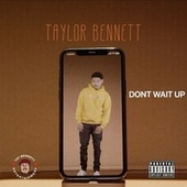 Don't Wait Up by Taylor Bennett